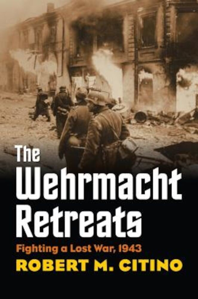 The Wehrmacht Retreats: Fighting a Lost War, 1943, Paperback