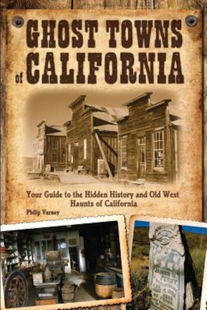 Ghost Towns of California: Your Guide to the Hidden History and Old West Haunts of California, Paperback