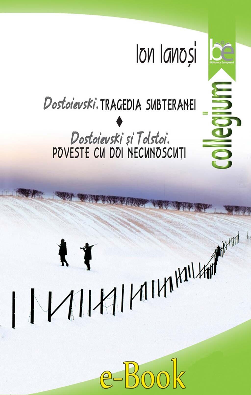 Dostoievski. Tragedia subteranei. Dostoievski si Tolstoi. Poveste cu doi necunoscuti (eBook)