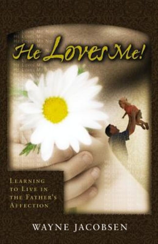 He Loves Me!: Learning to Live in the Father's Affection, Paperback