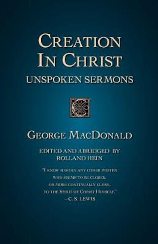 Creation in Christ: Unspoken Sermons, Paperback