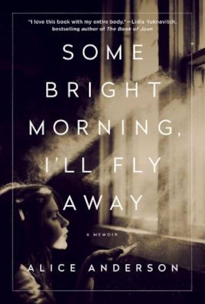 Some Bright Morning, I'll Fly Away: A Memoir, Hardcover