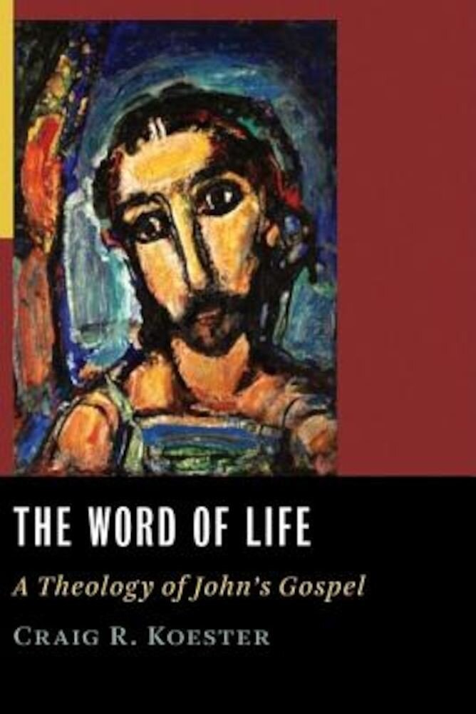 The Word of Life: A Theology of John's Gospel, Paperback