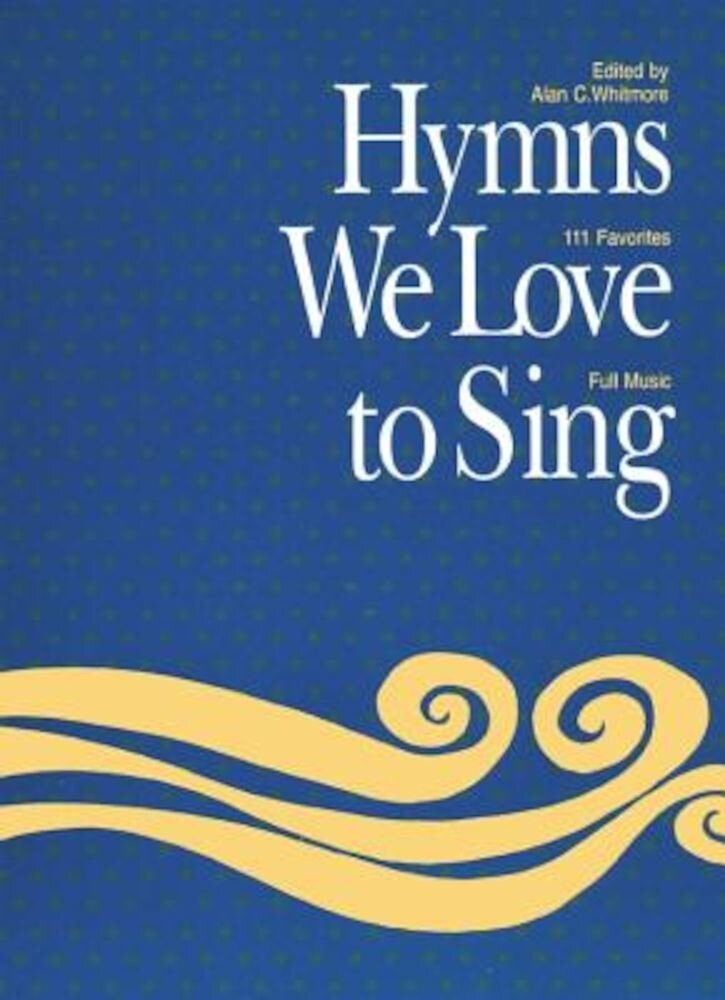 Hymns We Love to Sing: Words Only, Paperback