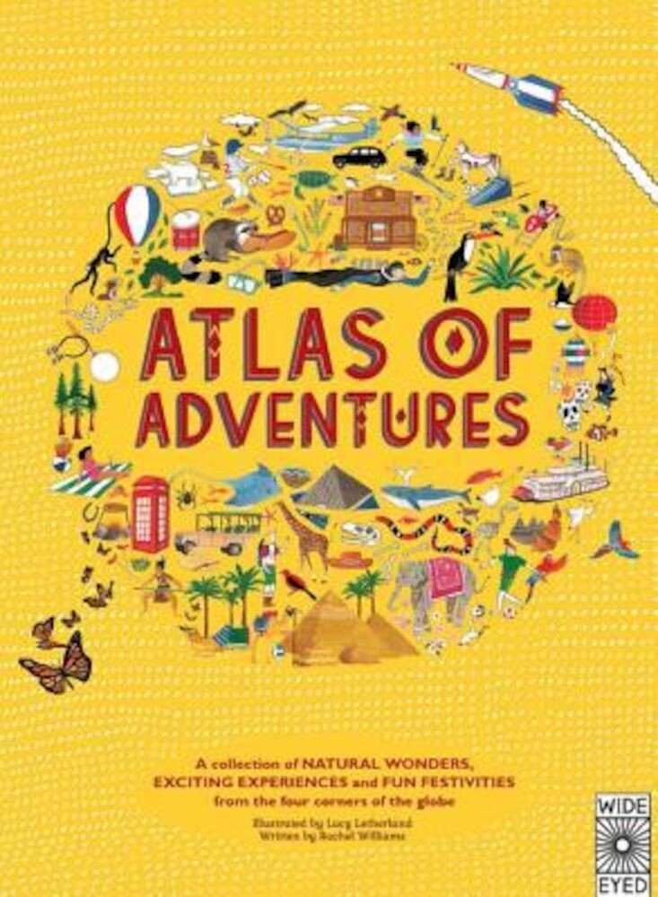 Atlas of Adventures: A Collection of Natural Wonders, Exciting Experiences and Fun Festivities from the Four Corners of the Globe, Hardcover
