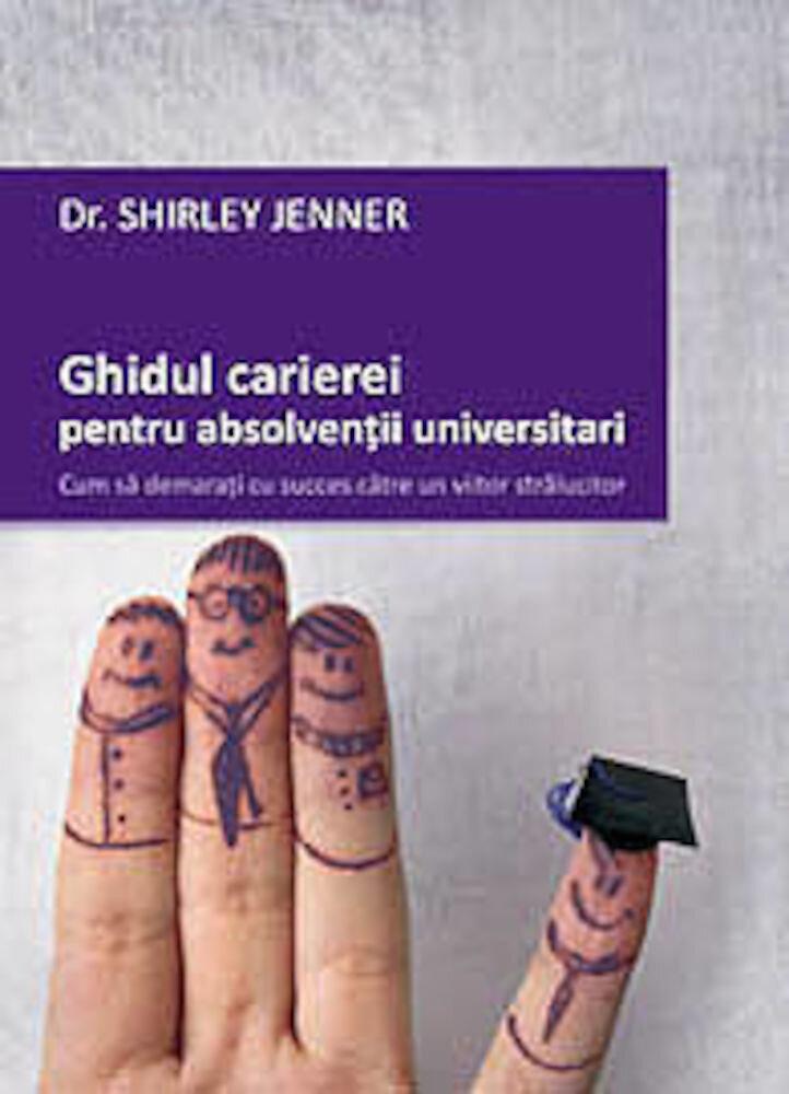 Ghidul carierei pentru absolventii universitari. Cum sa demarati cu succes catre un viitor stralucitor