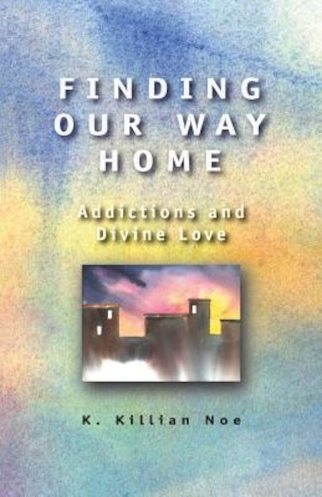 Finding Our Way Home: Addictions and Divine Love, Paperback