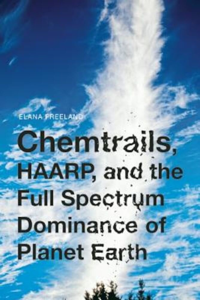Chemtrails, HAARP, and the Full Spectrum Dominance of Planet Earth, Paperback