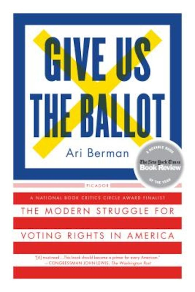 Give Us the Ballot: The Modern Struggle for Voting Rights in America, Paperback