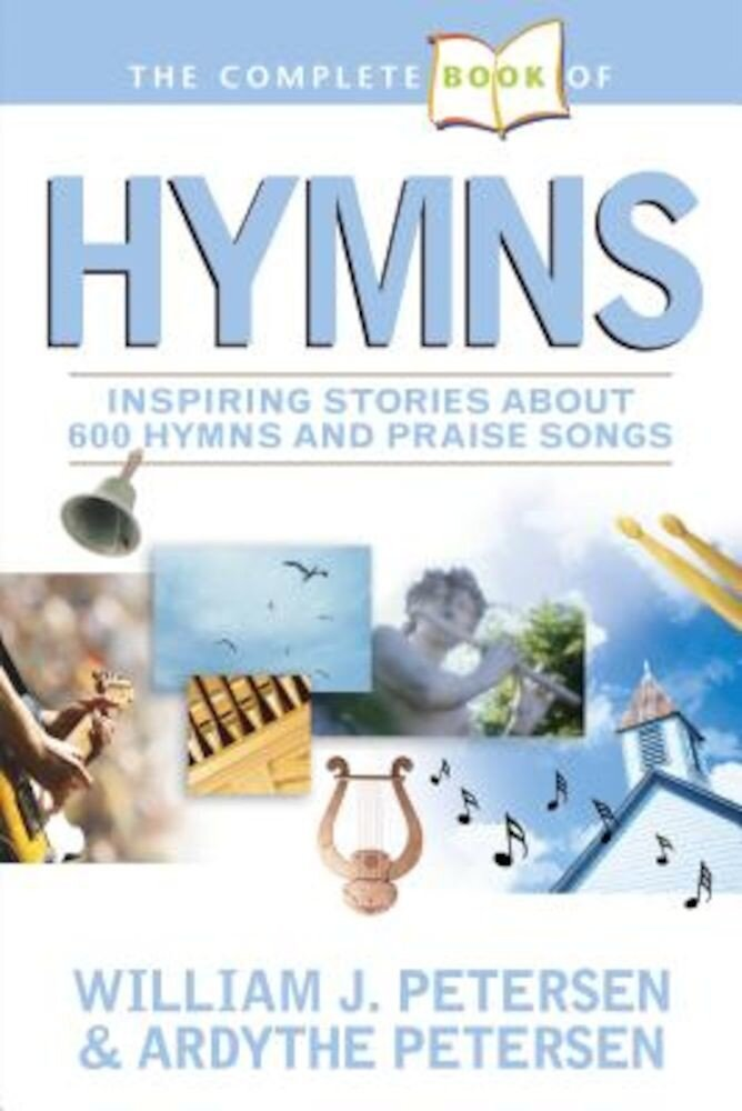 The Complete Book of Hymns: Inspiring Stories about 600 Hymns and Praise Songs, Paperback