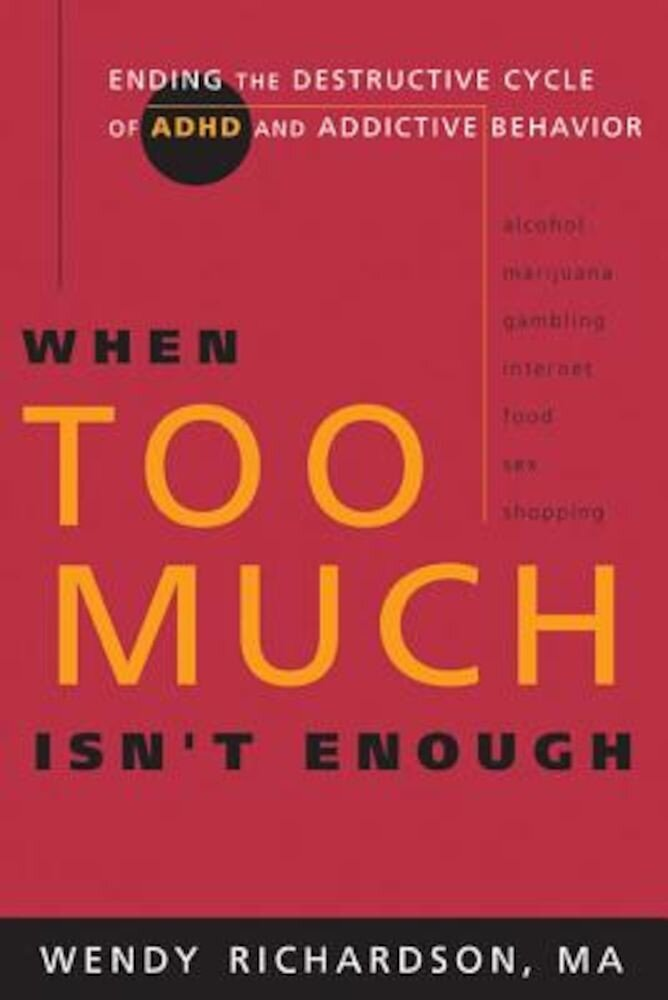 When Too Much Isn't Enough: Ending the Destructive Cycle of Ad/HD and Addictive Behavior, Paperback