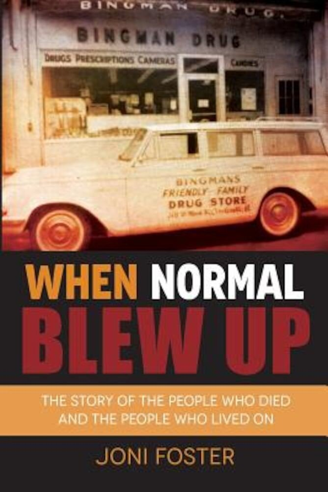 When Normal Blew Up: The Story of the People Who Died and the People Who Lived on, Paperback