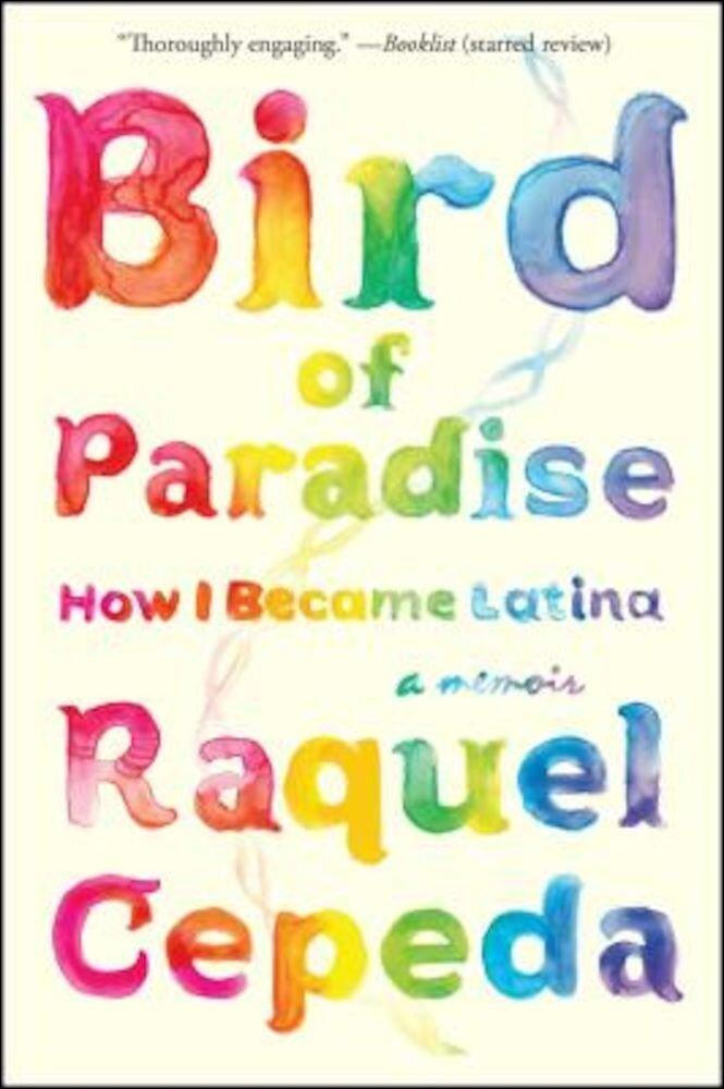 Bird of Paradise: How I Became Latina, Paperback