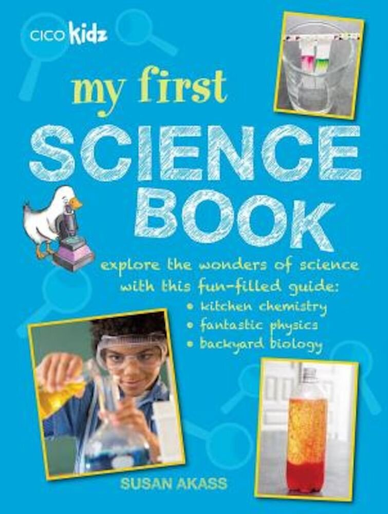 My First Science Book: Explore the Wonders of Science with This Fun-Filled Guide: Kitchen Chemistry, Fantastic Physics, Backyard Biology, Paperback