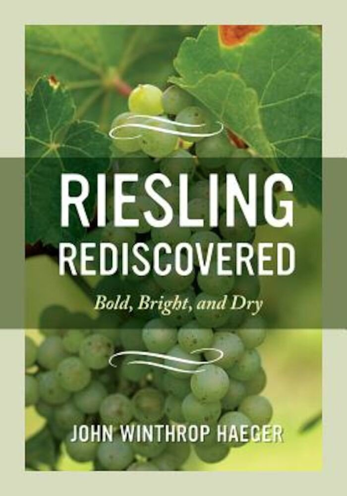 Riesling Rediscovered: Bold, Bright, and Dry, Hardcover