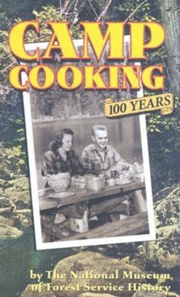 Camp Cooking: 100 Years the National Museum of Forest Service History, Paperback