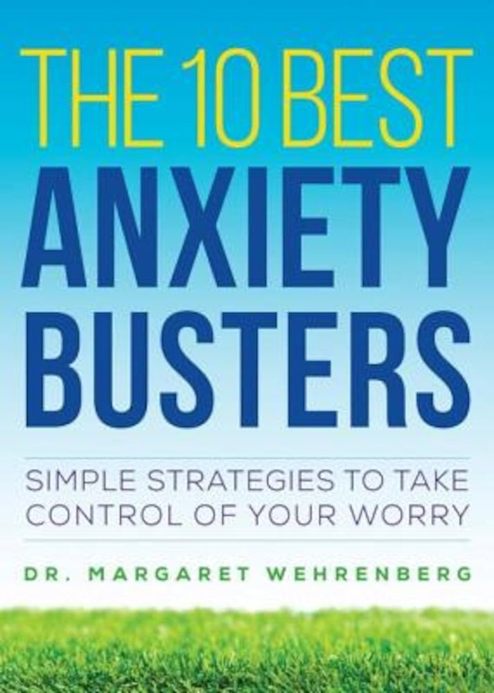 The 10 Best Anxiety Busters: Simple Strategies to Take Control of Your Worry, Paperback