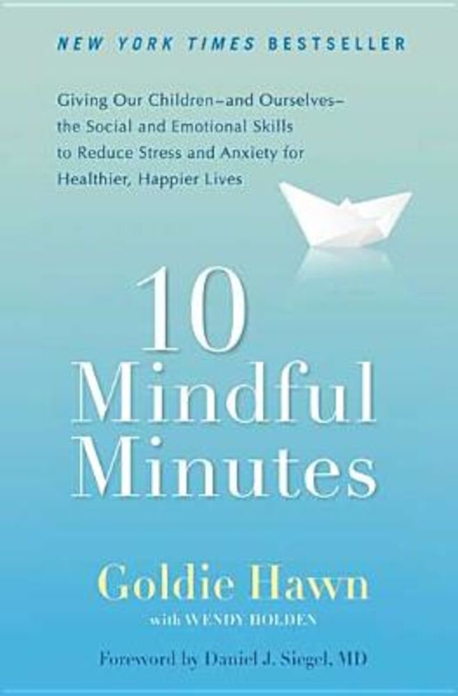 10 Mindful Minutes: Giving Our Children--And Ourselves--The Social and Emotional Skills to Reduce Stress and Anxiety for Healthier, Happy, Paperback