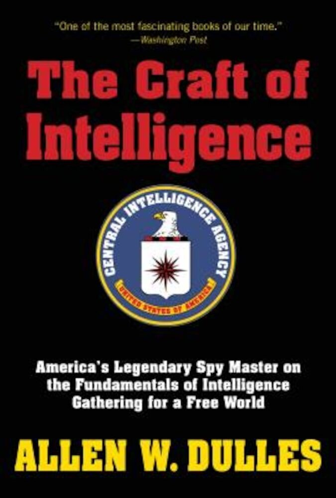The Craft of Intelligence: America's Legendary Spy Master on the Fundamentals of Intelligence Gathering for a Free World, Paperback