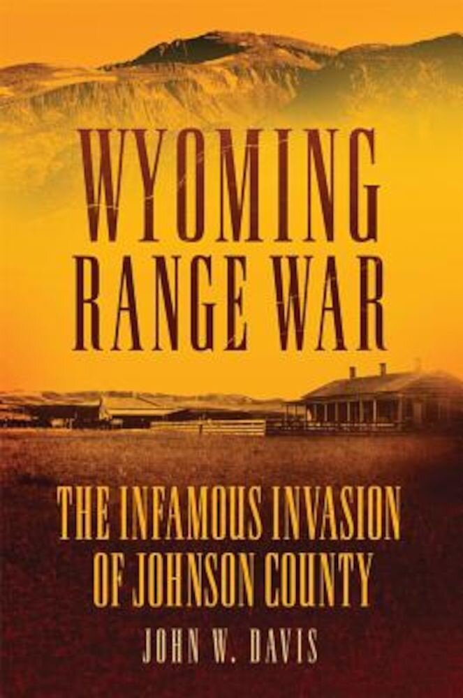 Wyoming Range War: The Infamous Invasion of Johnson County, Paperback