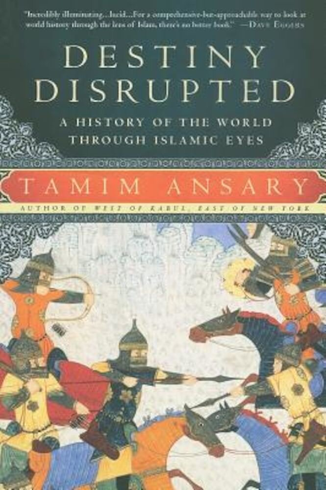 Destiny Disrupted: A History of the World Through Islamic Eyes, Paperback