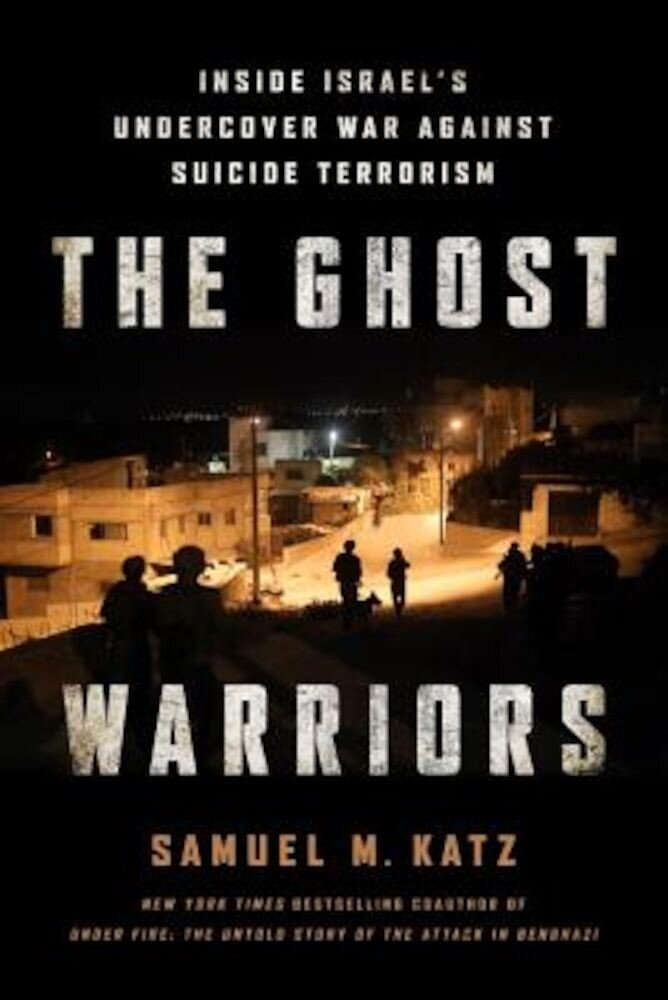 The Ghost Warriors: Inside Israel's Undercover War Against Suicide Terrorism, Hardcover