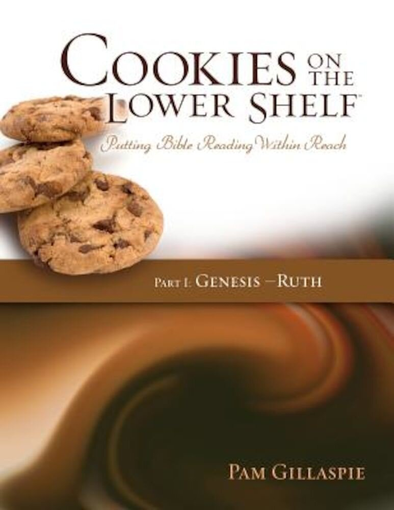 Cookies on the Lower Shelf: Putting Bible Reading Within Reach Part 1 (Genesis - Ruth), Paperback