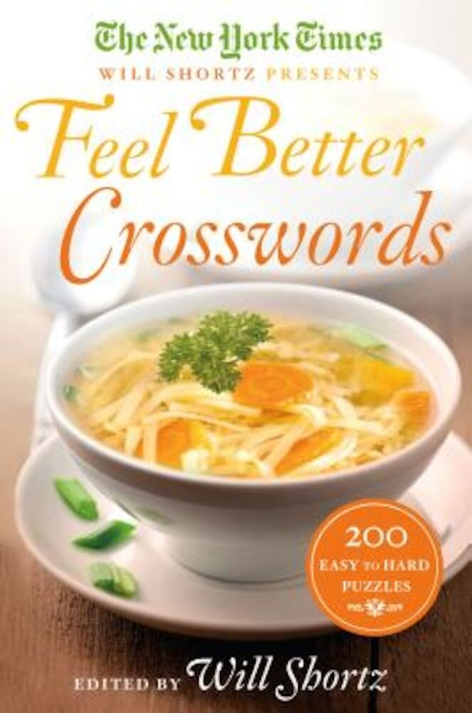 The New York Times Will Shortz Presents Feel Better Crosswords: 300 Easy to Hard Puzzles, Paperback