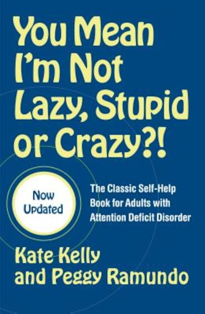 You Mean I'm Not Lazy, Stupid, or Crazy?!: The Classic Self-Help Book for Adults with Attention Deficit Disorder, Paperback