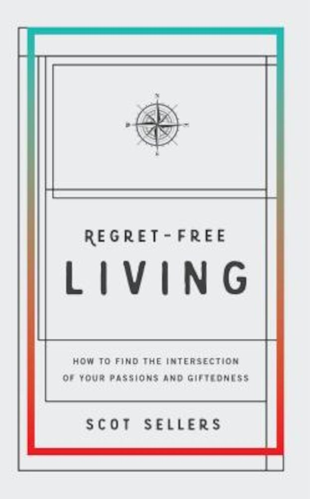 Regret-Free Living: How to Find the Intersection of Your Passions and Giftedness, Paperback