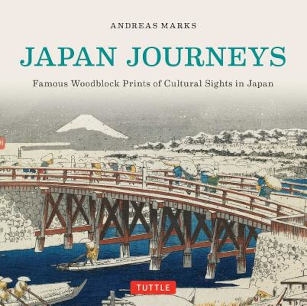 Japan Journeys: Famous Woodblock Prints of Cultural Sights in Japan, Hardcover