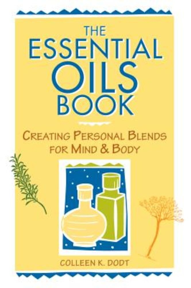 The Essential Oils Book: Creating Personal Blends for Mind & Body, Paperback