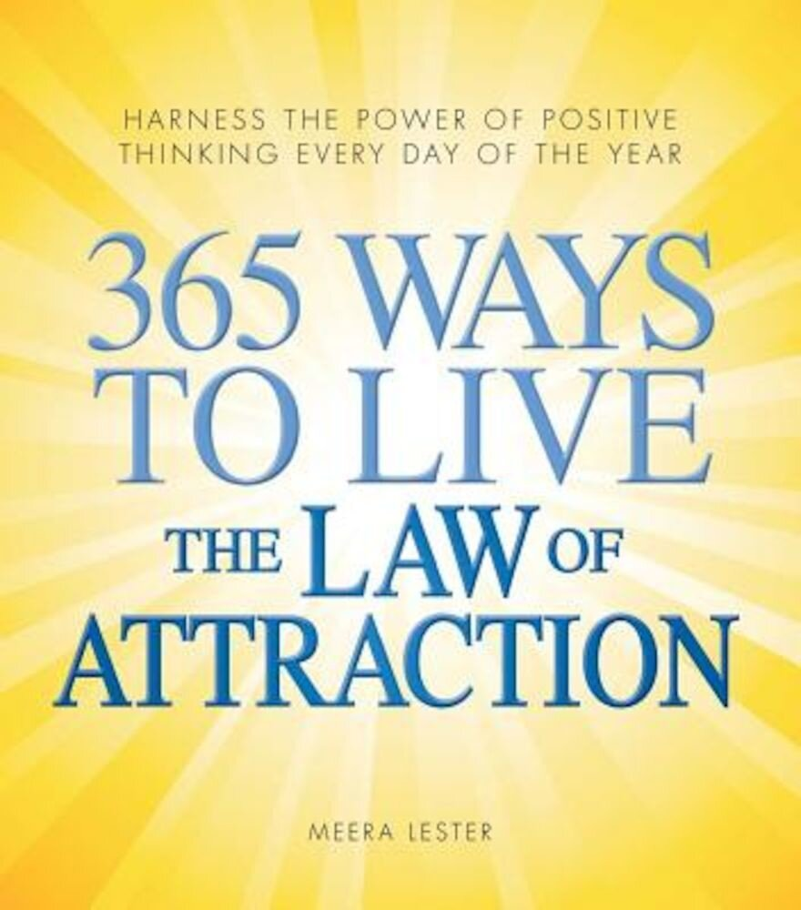 365 Ways to Live the Law of Attraction: Harness the Power of Positive Thinking Every Day of the Year, Paperback