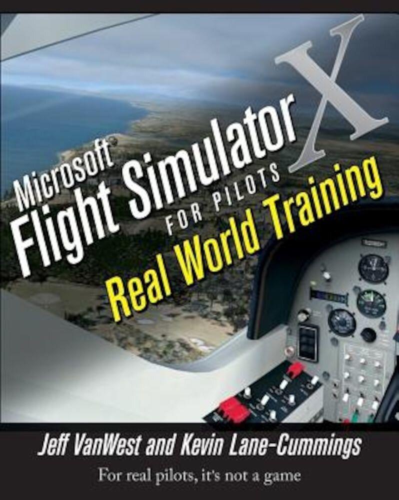Microsoft Flight Simulator X for Pilots: Real World Training, Paperback