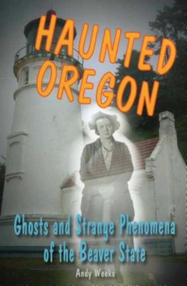 Haunted Oregon: Ghosts and Strange Phenomena of the Beaver State, Paperback