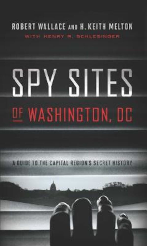 Spy Sites of Washington, DC: A Guide to the Capital Region's Secret History, Paperback