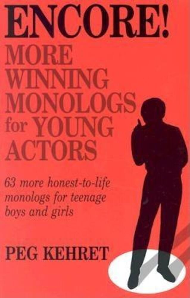 Encore!: More Winning Monologs for Young Actors: 63 More Honest-To-Life Monologs for Teenage Boys and Girls, Paperback