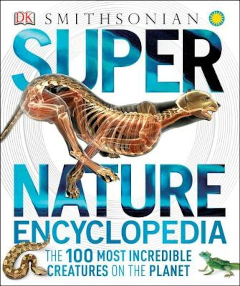 Super Nature Encyclopedia: The 100 Most Incredible Creatures on the Planet, Hardcover