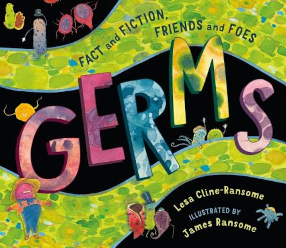 Germs: Fact and Fiction, Friends and Foes, Hardcover