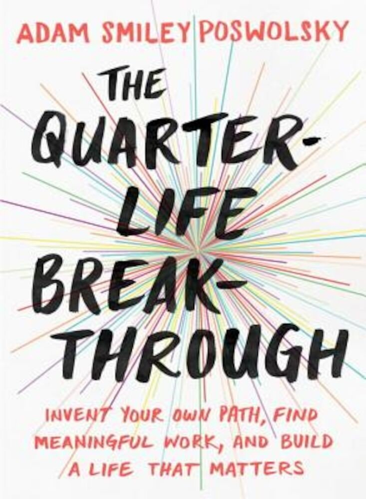 The Quarter-Life Breakthrough: Invent Your Own Path, Find Meaningful Work, and Build a Life That Matters, Paperback