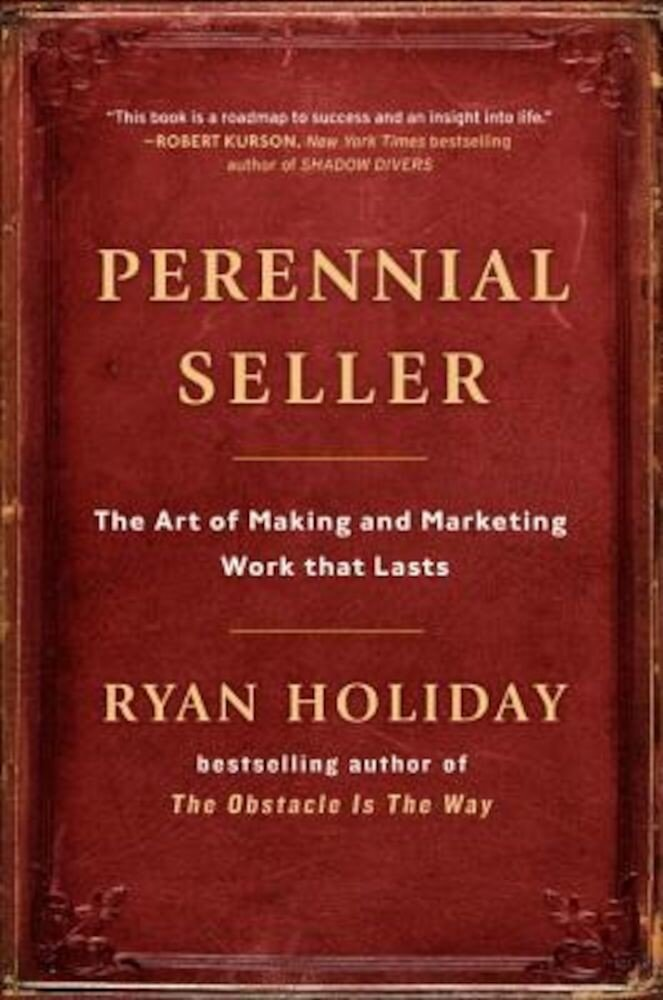 Perennial Seller: The Art of Making and Marketing Work That Lasts, Hardcover