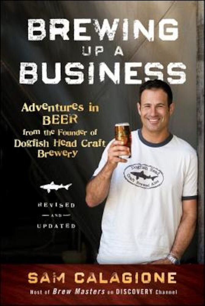Brewing Up a Business: Adventures in Beer from the Founder of Dogfish Head Craft Brewery, Paperback