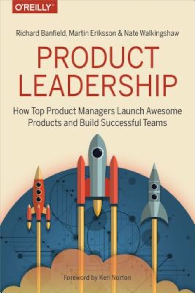 Product Leadership: How Top Product Managers Launch Awesome Products and Build Successful Teams, Paperback