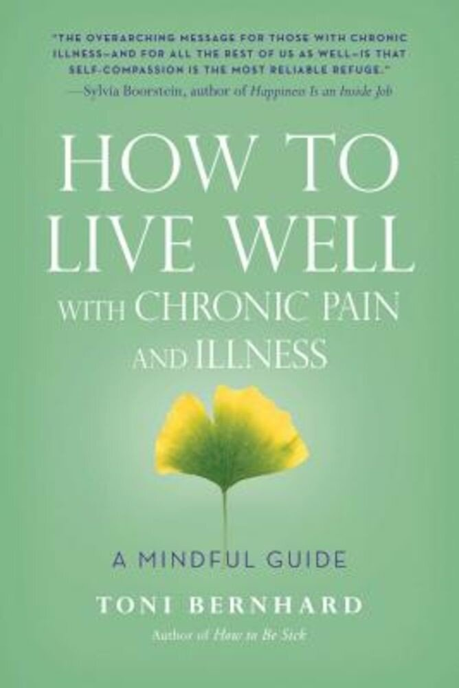 How to Live Well with Chronic Pain and Illness: A Mindful Guide, Paperback