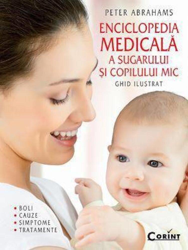 Enciclopedia medicala a sugarului si copilului mic. Ghid ilustrat - boli, cauze, simptome si tratamente