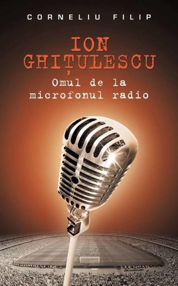 Ion Ghitulescu - Omul de la microfonul radio