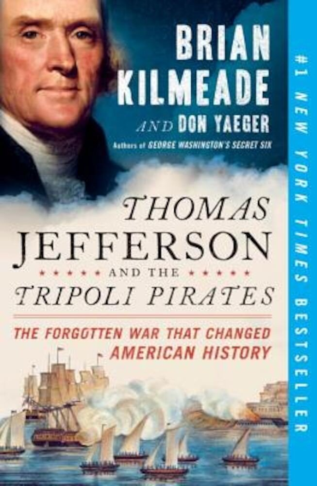 Thomas Jefferson and the Tripoli Pirates: The Forgotten War That Changed American History, Paperback