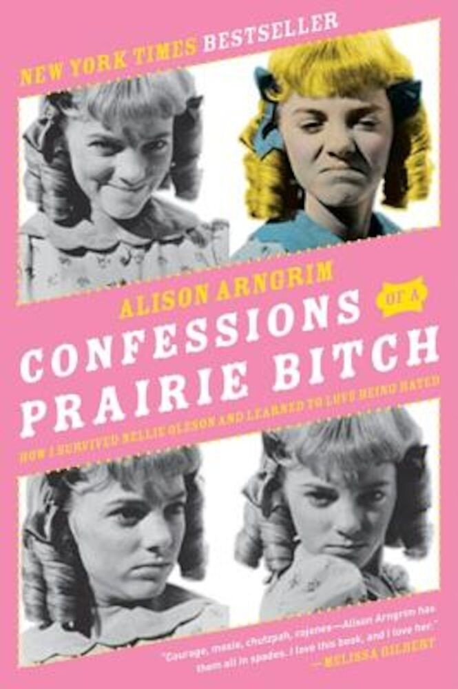 Confessions of a Prairie Bitch: How I Survived Nellie Oleson and Learned to Love Being Hated, Paperback