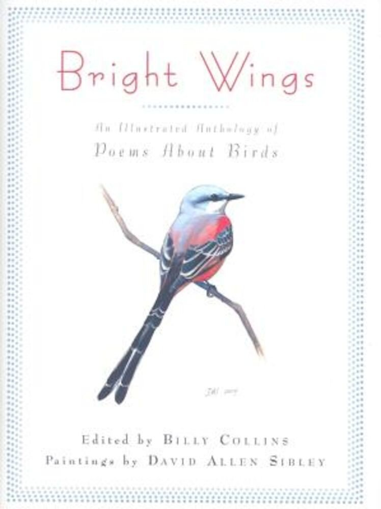 Bright Wings: An Illustrated Anthology of Poems about Birds, Hardcover