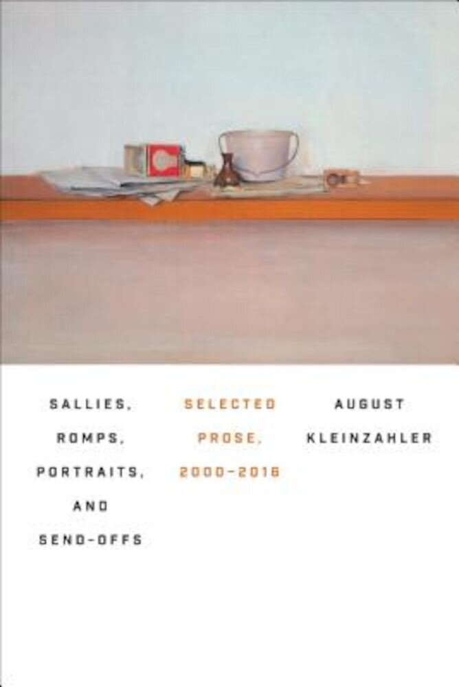 Sallies, Romps, Portraits, and Send-Offs: Selected Prose, 2000-2016, Hardcover